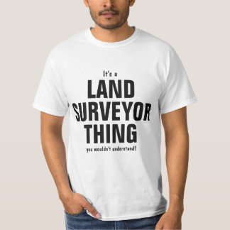 It's a Land Surveyor thing you wouldn't understand T-Shirt