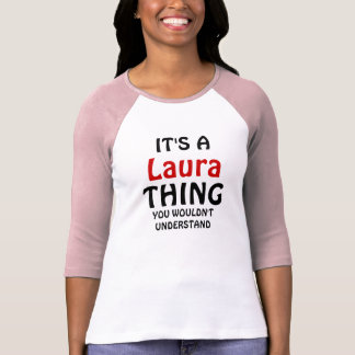It's a Laura thing you wouldn't understand T-Shirt