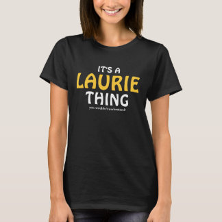 It's a Laurie thing you wouldn't understand T-Shirt