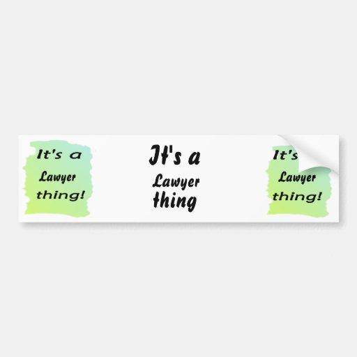 It's a lawyer thing! bumper sticker