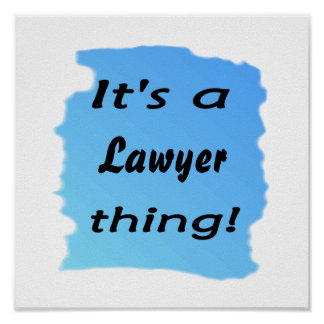 It's a lawyer thing! poster