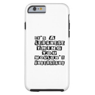 It's a Lebanese thing you wouldn't understand Tough iPhone 6 Case