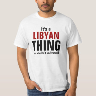 It's a Libyan  thing you wouldn't understand T-Shirt