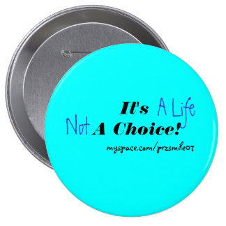 It's A Life Not A Choice! 10 Cm Round Badge