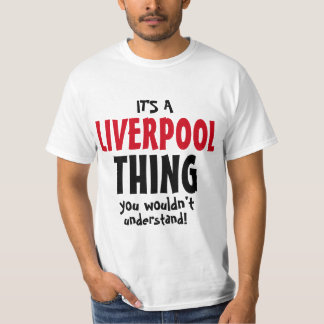 It's a Liverpool thing you wouldn't understand T-Shirt