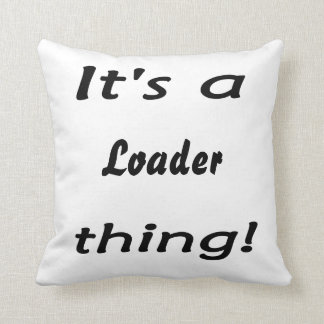 it's a loader thing throw cushions