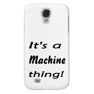 It's a machine thing! galaxy s4 case