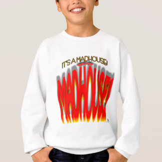 It's a Madhouse! Sweatshirt