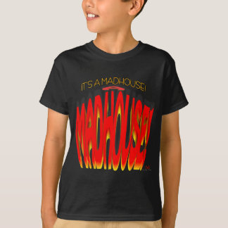 It's a Madhouse! T-Shirt