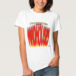 It's a Madhouse! Tees