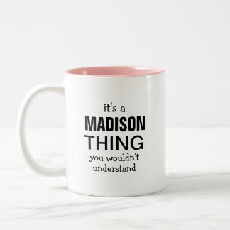 It's a Madison thing you wouldn't understand Two-Tone Mug