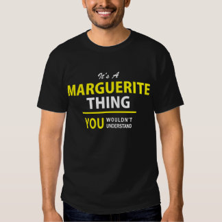 It's A MARGUERITE thing, you wouldn't understand ! T-shirts