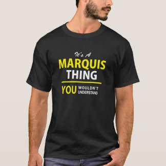 It's A MARQUIS thing, you wouldn't understand !! T-Shirt