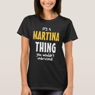 It's a Martina thing you wouldn't understand T-Shirt