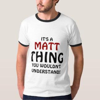 It's a Matt thing you wouldn't understand T-Shirt