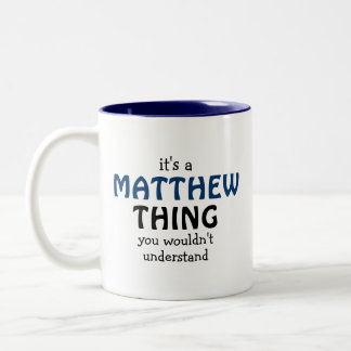It's a Matthew thing you wouldn't understand Two-Tone Coffee Mug