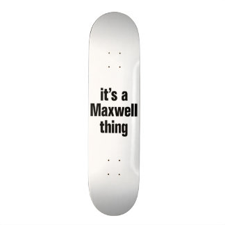 its a maxwell thing skateboard
