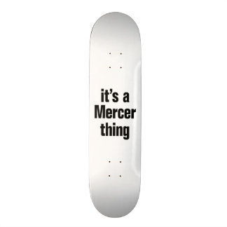 its a mercer thing custom skate board