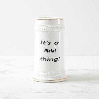 It's a metal thing! 18 oz beer stein
