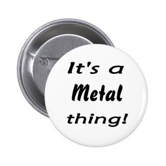 It's a metal thing! 6 cm round badge