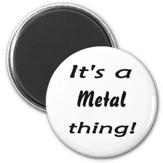 It's a metal thing! 6 cm round magnet