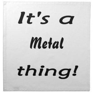 It's a metal thing! cloth napkin