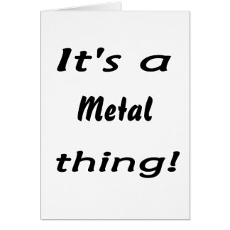 It's a metal thing! greeting card