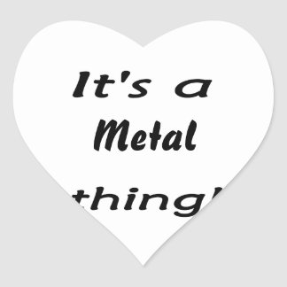 It's a metal thing! heart sticker