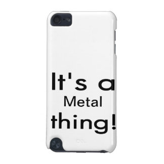 It's a metal thing! iPod touch 5G cases