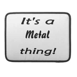 It's a metal thing! MacBook pro sleeves