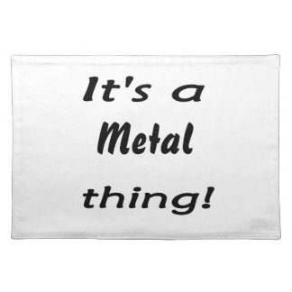 It's a metal thing! placemats