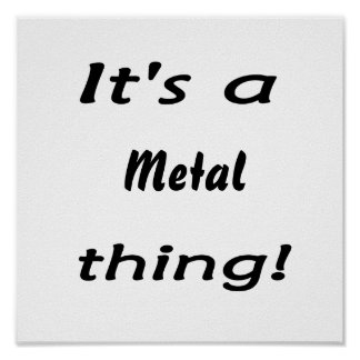 It's a metal thing! poster