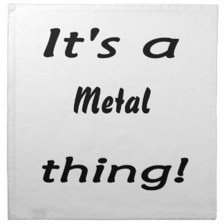 It's a metal thing! printed napkins