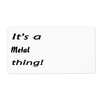 It's a metal thing! shipping label