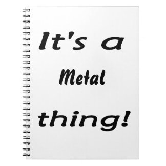 It's a metal thing! spiral note book