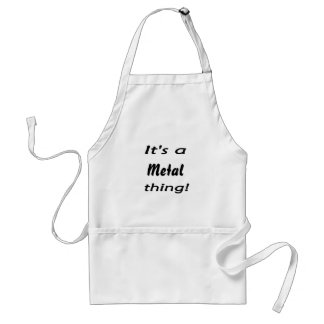 It's a metal thing! standard apron