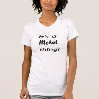 It's a metal thing! t shirt