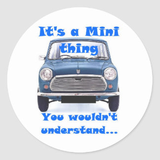 It's a Mini thing, You wouldn't understand Classic Round Sticker