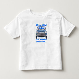 It's a Mini thing, You wouldn't understand Toddler T-Shirt