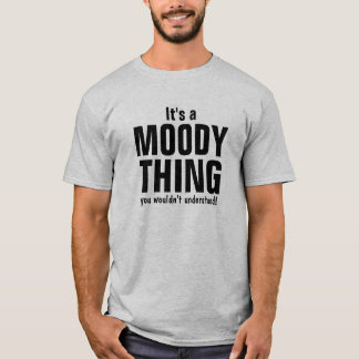 It's a Moody thing you wouldn't understand T-Shirt