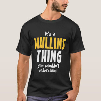It's a Mullins thing you wouldn't understand T-Shirt