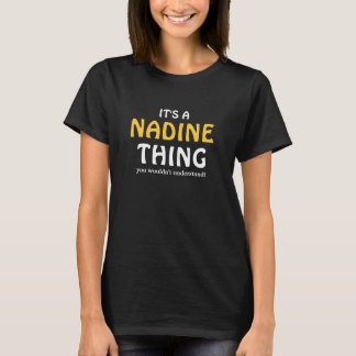 It's a Nadine thing you wouldn't understand T-Shirt