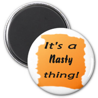 It's a nasty thing! fridge magnet