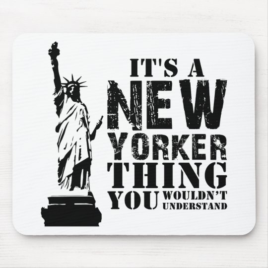 IT'S A NEW YORKER THING YOU WOULDN'T UNDERSTAND MOUSE PAD