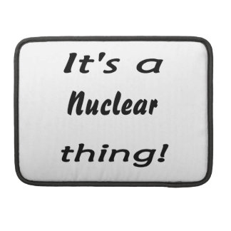 it's a nuclear thing sleeve for MacBooks