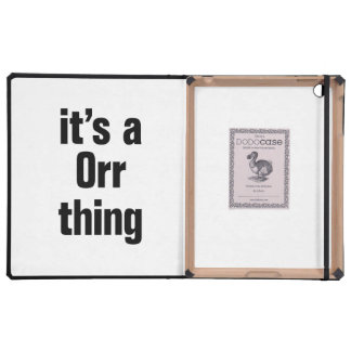 its a orr thing case for iPad