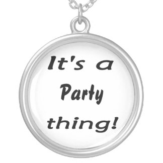 It's a party thing! custom jewelry