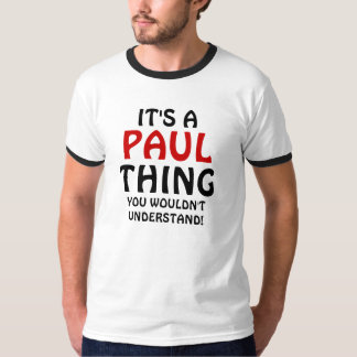 It's a Paul thing you wouldn't understand T-Shirt