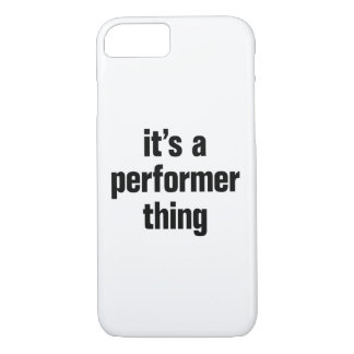 its a performer thing iPhone 7 case