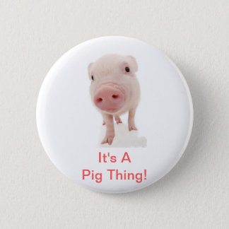 It's A Pig Thing 6 Cm Round Badge